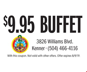 $9.95 buffet. With this coupon. Not valid with other offers. Offer expires 8/9/19.
