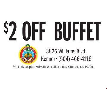 $2 off buffet. With this coupon. Not valid with other offers. Offer expires 1/3/20.