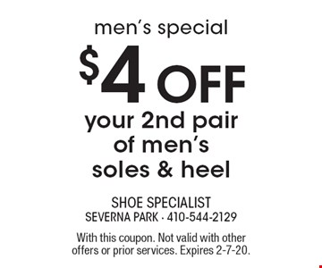 Men's special: $4 Off your 2nd pair of men's soles & heel. With this coupon. Not valid with other offers or prior services. Expires 2-7-20.
