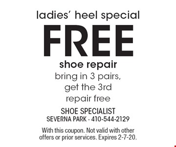 Ladies' heel special: Free shoe repair - bring in 3 pairs, get the 3rd repair free. With this coupon. Not valid with other offers or prior services. Expires 2-7-20.