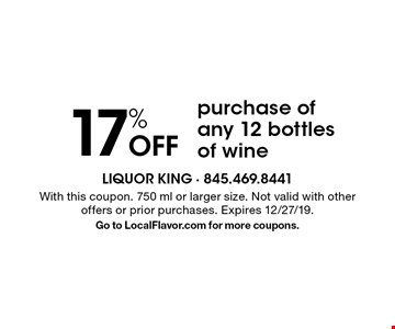 17% Off purchase of any 12 bottles of wine. With this coupon. 750 ml or larger size. Not valid with other offers or prior purchases. Expires 12/27/19.Go to LocalFlavor.com for more coupons.