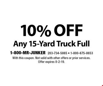 10% off Any 15-Yard Truck Full. With this coupon. Not valid with other offers or prior services. Offer expires 8-2-19.