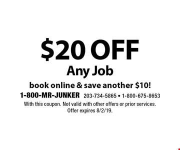 $20 off Any Job book online & save another $10! With this coupon. Not valid with other offers or prior services. Offer expires 8/2/19.
