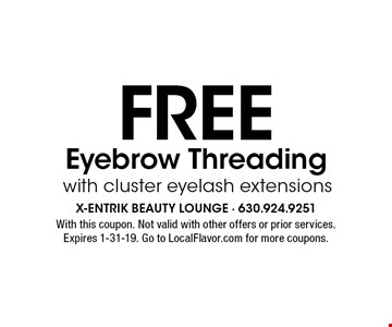 FREE Eyebrow Threading with cluster eyelash extensions. With this coupon. Not valid with other offers or prior services. Expires 1-31-19. Go to LocalFlavor.com for more coupons.