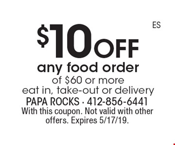 $10 off any food order of $60 or more eat in, take-out or delivery. With this coupon. Not valid with other offers. Expires 5/17/19.
