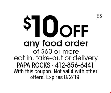 $10 off any food order of $60 or more, eat in, take-out or delivery. With this coupon. Not valid with other offers. Expires 8/2/19.
