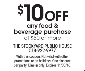 $10 off any food & beverage purchase of $50 or more. With this coupon. Not valid with other promotions or on holidays. One discount per party. Dine in only. Expires 11/30/18.