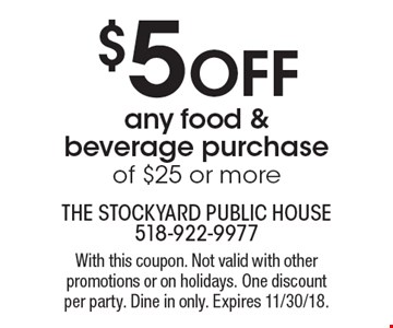 $5 off any food & beverage purchase of $25 or more. With this coupon. Not valid with other promotions or on holidays. One discount per party. Dine in only. Expires 11/30/18.