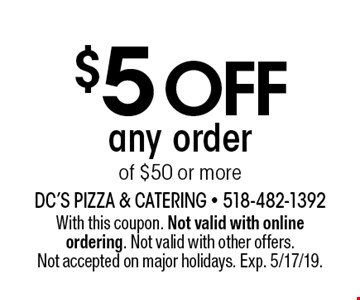 $5 off any order of $50 or more. With this coupon. Not valid with online ordering. Not valid with other offers. Not accepted on major holidays. Exp. 5/17/19.
