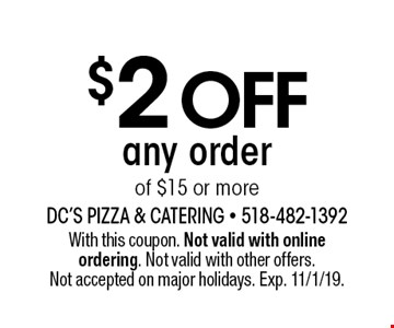 $2off any order of $15 or more. With this coupon. Not valid with online ordering. Not valid with other offers. Not accepted on major holidays. Exp. 11/1/19.