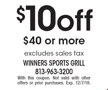 $10 off $40 or more excludes sales tax. With this coupon. Not valid with other offers or prior purchases. Exp. 12/7/18.