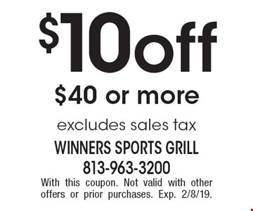 $10 off $40 or more excludes sales tax. With this coupon. Not valid with other offers or prior purchases. Exp. 2/8/19.