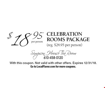 $18.95 per person celebration rooms package (reg. $24.95 per person). With this coupon. Not valid with other offers. Expires 12/31/18. Go to LocalFlavor.com for more coupons.