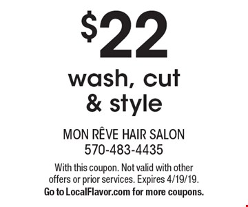 $22 wash, cut & style. With this coupon. Not valid with other offers or prior services. Expires 4/19/19. Go to LocalFlavor.com for more coupons.