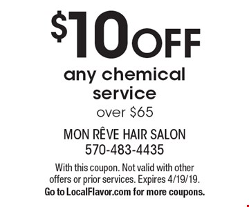 $10 OFF any chemical service over $65. With this coupon. Not valid with other offers or prior services. Expires 4/19/19. Go to LocalFlavor.com for more coupons.