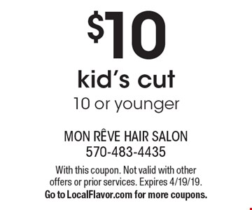 $10 kid's cut. 10 or younger. With this coupon. Not valid with other offers or prior services. Expires 4/19/19. Go to LocalFlavor.com for more coupons.