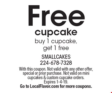 Free cupcake buy 1 cupcake,get 1 free. With this coupon. Not valid with any other offer, special or prior purchase. Not valid on mini cupcakes & custom cupcake orders. Expires 1-4-19.Go to LocalFlavor.com for more coupons.