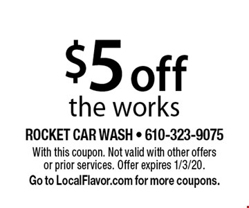 $5 off the works. With this coupon. Not valid with other offers or prior services. Offer expires 1/3/20. Go to LocalFlavor.com for more coupons.
