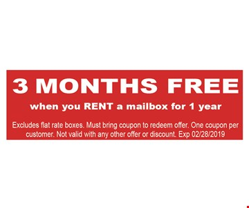 3 Months Free when you rent a mailbox for 1 year. Excludes flat rate boxes. Must bring coupon to redeem offer. One coupon per customer. Not valid with any other offer or discount. Exp. 2/28/2019.
