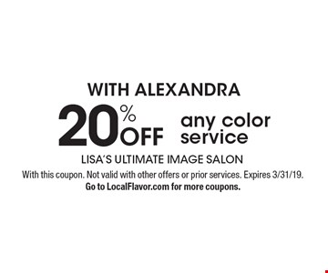 With Alexandra get 20% Off any color service. With this coupon. Not valid with other offers or prior services. Expires 3/31/19. Go to LocalFlavor.com for more coupons.