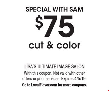 Special with Sam - $75 cut & color. With this coupon. Not valid with other offers or prior services. Expires 4/5/19. Go to LocalFlavor.com for more coupons.