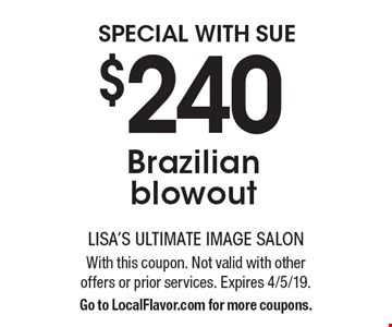 Special with Sue - $240 Brazilian blowout. With this coupon. Not valid with other offers or prior services. Expires 4/5/19. Go to LocalFlavor.com for more coupons.