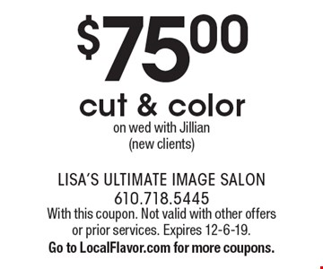 $75.00 cut & color on Wed with Jillian (new clients). With this coupon. Not valid with other offers or prior services. Expires 12-6-19.Go to LocalFlavor.com for more coupons.