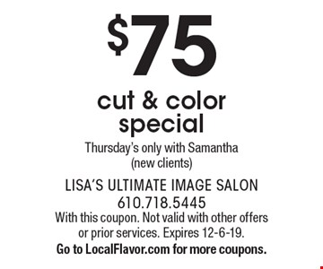 $75 cut & color special Thursday's only with Samantha (new clients). With this coupon. Not valid with other offers or prior services. Expires 12-6-19. Go to LocalFlavor.com for more coupons.