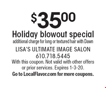 $35.00 Holiday blowout special. Additional charge for long or textured hair with Dawn. With this coupon. Not valid with other offers or prior services. Expires 1-3-20. Go to LocalFlavor.com for more coupons.