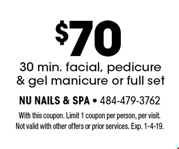 $70 30 min. facial, pedicure & gel manicure or full set. With this coupon. Limit 1 coupon per person, per visit. Not valid with other offers or prior services. Exp. 1-4-19.