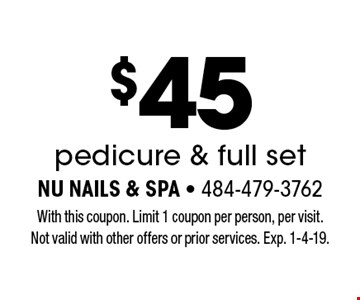 $45 pedicure & full set. With this coupon. Limit 1 coupon per person, per visit. Not valid with other offers or prior services. Exp. 1-4-19.