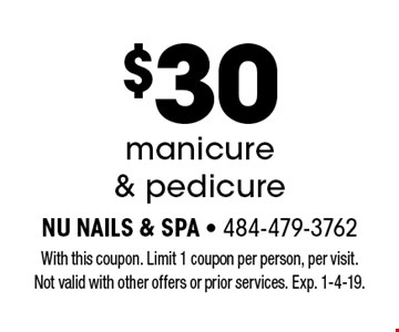 $30 manicure & pedicure. With this coupon. Limit 1 coupon per person, per visit. Not valid with other offers or prior services. Exp. 1-4-19.