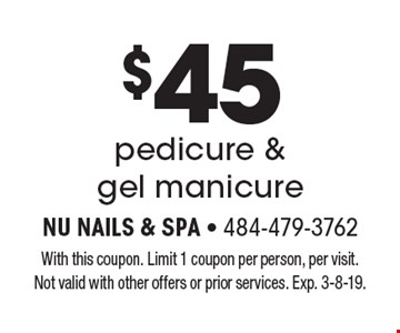 $45 pedicure & gel manicure. With this coupon. Limit 1 coupon per person, per visit. Not valid with other offers or prior services. Exp. 3-8-19.