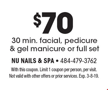 $70 30 min. facial, pedicure & gel manicure or full set. With this coupon. Limit 1 coupon per person, per visit. Not valid with other offers or prior services. Exp. 3-8-19.
