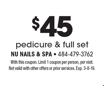 $45 pedicure & full set. With this coupon. Limit 1 coupon per person, per visit. Not valid with other offers or prior services. Exp. 3-8-19.