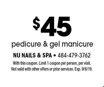 $45 pedicure & gel manicure. With this coupon. Limit 1 coupon per person, per visit. Not valid with other offers or prior services. Exp. 9/6/19.
