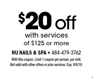 $20 off with services of $125 or more. With this coupon. Limit 1 coupon per person, per visit. Not valid with other offers or prior services. Exp. 9/6/19.