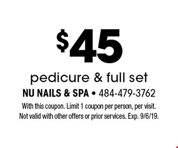 $45 pedicure & full set. With this coupon. Limit 1 coupon per person, per visit. Not valid with other offers or prior services. Exp. 9/6/19.
