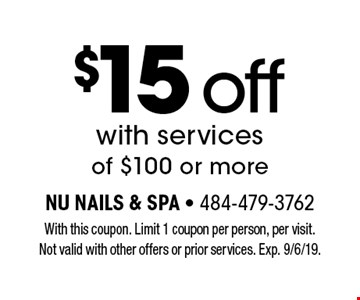 $15 off with services of $100 or more. With this coupon. Limit 1 coupon per person, per visit. Not valid with other offers or prior services. Exp. 9/6/19.