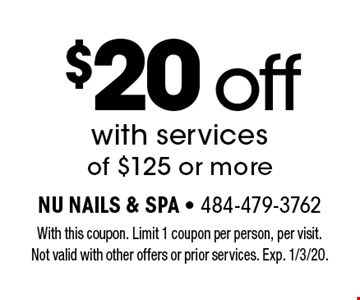 $20 off with services of $125 or more. With this coupon. Limit 1 coupon per person, per visit. Not valid with other offers or prior services. Exp. 1/3/20.