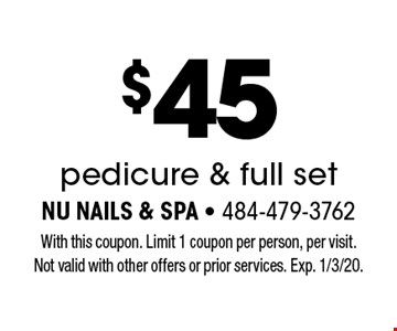 $45 pedicure & full set. With this coupon. Limit 1 coupon per person, per visit. Not valid with other offers or prior services. Exp. 1/3/20.