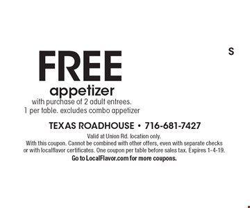 FREE appetizer with purchase of 2 adult entrees. 1 per table. excludes combo appetizer. Valid at Union Rd. location only. With this coupon. Cannot be combined with other offers, even with separate checks or with localflavor certificates. One coupon per table before sales tax. Expires 1-4-19. Go to LocalFlavor.com for more coupons.