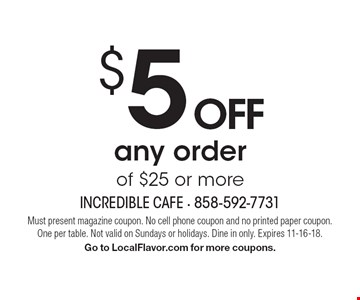 $5 OFF any order of $25 or more. Must present magazine coupon. No cell phone coupon and no printed paper coupon. One per table. Not valid on Sundays or holidays. Dine in only. Expires 11-16-18. Go to LocalFlavor.com for more coupons.