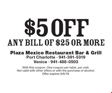 $5 off any bill of $25 or more. With this coupon. One coupon per table, per visit. Not valid with other offers or with the purchase of alcohol. Offer expires 9/6/19.