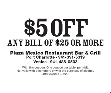 $5 off any bill of $25 or more. With this coupon. One coupon per table, per visit. Not valid with other offers or with the purchase of alcohol. Offer expires 2/7/20.