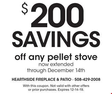 $200 SAVINGS off any pellet stove. Now extended through December 14th. With this coupon. Not valid with other offers or prior purchases. Expires 12-14-19.