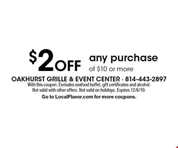 $2 Off any purchase of $10 or more. With this coupon. Excludes seafood buffet, gift certificates and alcohol. Not valid with other offers. Not valid on holidays. Expires 12/6/19. Go to LocalFlavor.com for more coupons.