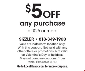 $5 Off any purchase of $25 or more. Valid at Chatsworth location only. With this coupon. Not valid with any other offers or promotions. May not combine coupons. 1 per table. Expires 3-8-19. Go to LocalFlavor.com for more coupons.