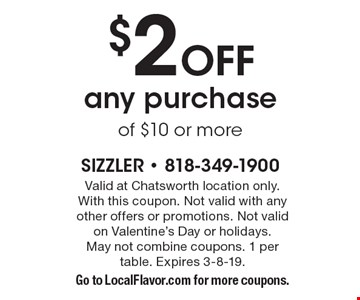 $2 Off any purchase of $10 or more. Valid at Chatsworth location only. With this coupon. Not valid with any other offers or promotions. May not combine coupons. 1 per table. Expires 3-8-19. Go to LocalFlavor.com for more coupons.