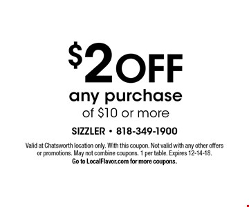 $2 OFF any purchase of $10 or more. Valid at Chatsworth location only. With this coupon. Not valid with any other offers or promotions. May not combine coupons. 1 per table. Expires 12-14-18. Go to LocalFlavor.com for more coupons.
